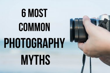 6 Most Common Photography Myths